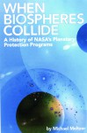 4234 When Biospheres Collide: A History of NASA's Planetary Protection Programs: A History of NASA's Planetary Protection Programs - Michael Meltzer