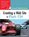 Creating a Web Site with Flash Cs4: Visual Quickproject Guide - Michael Wohl