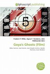 Goya's Ghosts (Film) - Frederic P. Miller, Agnes F. Vandome, John McBrewster