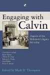 Engaging With Calvin: Aspects Of The Reformer's Legacy For Today - Mark D. Thompson