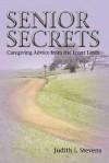 Senior Secrets: Caregiving Advice from the Front Lines - Judith I Stevens