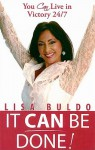It Can Be Done!: You Can Live in Victory 24/7 - Lisa Buldo