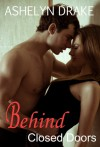 Behind Closed Doors - Ashelyn Drake