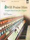 I Will Praise Him: Gospel Favorites for Organ - Myra Schubert