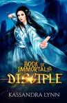 Book of Immortals: Disciple: Volume 1 (An antagonist's story, alternative reality, antihero fantasy) - Kassandra Lynn