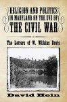 Religion and Politics in Maryland on the Eve of the Civil War: The Letters of W. Wilkins Davis - David Hein