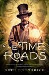 The Time Roads - Beth Bernobich