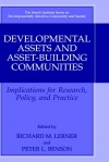 Developmental Assets and Asset-Building Communities: Implications for Research, Policy, and Practice - Richard M. Lerner, Peter L. Benson