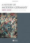 A History of Modern Germany, 1800-2000 - Martin Kitchen