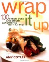 Wrap It Up: 100 Fresh, Bold, and Bright Sandwiches with a Twist - Amy Cotler