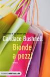 Bionde a pezzi - Candace Bushnell, A. Fregolent