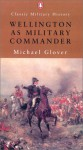 Wellington as Military Commander - Michael Glover