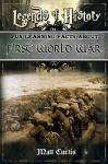 Legends of History: Fun Learning Facts About FIRST WORLD WAR: Illustrated Fun Learning For Kids - Matt Curtis