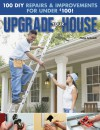 Upgrade Your House: 100 DIY Repairs & Improvements For Under $100 - Creative Publishing International, Philip Schmidt