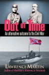 Out of Time: An Alternative Outcome to the Civil War - Lawrence Martin