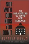 Not with Our Kids You Dont!: Ten Strategies to Save Our Schools - Juanita Doyon, Susan Ohanian