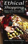 Ethical Shopping: Where to Shop, What to Buy and What to Do to Make a Difference - William Young, Richard Welford