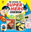 The Official DC Super Hero Cookbook: 50+ Simple, Healthy, Tasty Recipes for Growing Super Heroes - Matthew Mead
