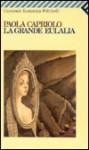 La Grande Eulalia - Paola Capriolo
