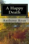 A Happy Death - Anthony Ryan
