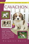 Cavachon: Cavachon; dogs; puppies; for sale; rescue; breeders; breeding; training; showing; care; health; temperament: Including Bichon Frise and Cavalier King Charles Spaniel Breed Information - Margaret Davis