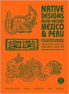 Native Designs from Ancient Mexico & Peru [With CDROM] - Maarten Hesselt van Dinter