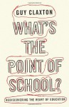 What's the Point of School?: Rediscovering the Heart of Education - Guy Claxton