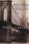 A Walker in the City - Alfred Kazin