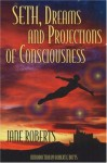 Seth, Dreams and Projections Of Consciousness - Jane Roberts, Seth (Spirit)