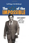 The Art of the Impossible: Dave Barrett and the Ndp in Power, 1972-1975 - Geoff Meggs, Rod Mickleburgh