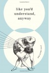 Like You'd Understand, Anyway - Jim Shepard