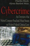 Cybercrime: An Overview of the Federal Computer Fraud and Abuse Statute and Related Federal Criminal Laws - Charles Doyle