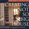 Creating the Not So Big House: Insights and Ideas for the New American Home - Sarah Susanka, Grey Crawford