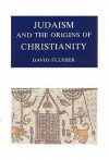Judaism and the Origins of Christianity - David Flusser