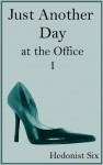Just Another Day at the Office (#1) - Hedonist Six