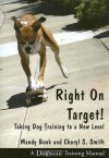 Right on Target: Taking Dog Training to a New Level - Mandy Book, Cheryl Smith