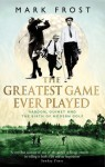The Greatest Game Ever Played: Vardon, Ouimet and the birth of modern golf - Mark Frost