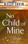 No Child of Mine - Kelly Irvin