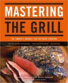 Mastering the Grill: The Owner's Manual for Outdoor Cooking - Alison Miksch