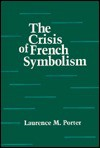 Crisis of French Symbolism - Laurence M. Porter