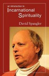 An Introduction to Incarnational Spirituality - David Spangler