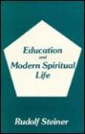 Education and Modern Spiritual Life - Rudolf Steiner