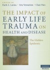 The Impact of Early Life Trauma on Health and Disease: The Hidden Epidemic - Ruth A. Lanius, Eric Vermetten