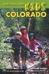 Best Hikes With Kids: Colorado, 4th Ed - Maureen Keilty