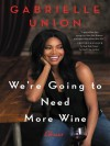 We're Going to Need More Wine: Stories That Are Funny, Complicated, and True - Gabrielle Union
