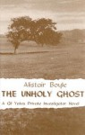 The Unholy Ghost - Alistair Boyle