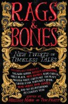 Rags & Bones: New Twists on Timeless Tales - Melissa Marr, Tim Pratt