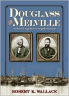 Douglass and Melville: Anchored Together in Neighborly Style - Robert K. Wallace