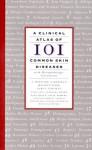 A Clinical Atlas of 101 Common Skin Diseases: with Histopathologic Correlation - A. Bernard Ackerman, Helmut Kerl, Jorge Sanchez, et al.