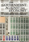 The Government against the Economy: The Story of the U.S. Government's Ongoing Destruction of the American Economic System through Price Controls (LvMI) - George Reisman, William E. Simon